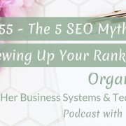055 - The 5 SEO Myths Screwing Up Your Rankings