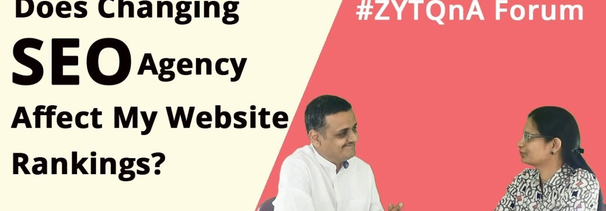#ZYTQnA- Does Changing SEO Agency Affect My Website Google Rankings?
