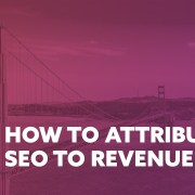 How to attribute SEO to revenue