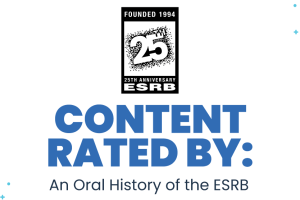 "Content Rated By: An Oral History of the ESRB excerpt – ""Evolution, Expansion, and Enforcement"""
