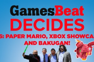 GamesBeat Decides 155: Paper Mario, Xbox Showcase, and Bakugan