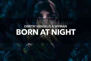 Dimitri Vangelis & Wyman - Born At Night