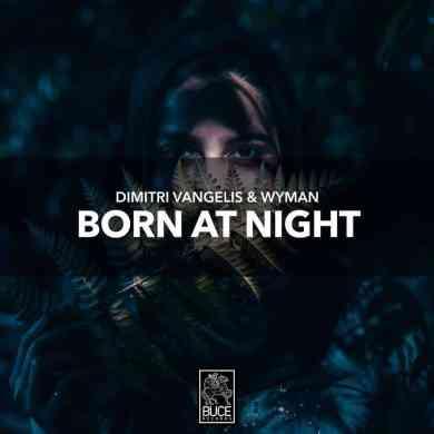 Dimitri Vangelis & Wyman - Born At Night