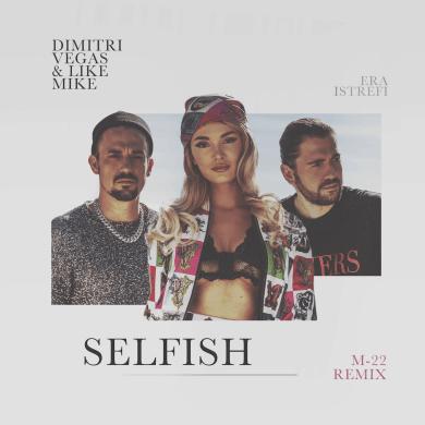 """M-22 Drops New Remix to Dimitri Vegas & Like Mike's """"Selfish"""" ft. Era Istrefi"""