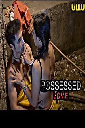 Possessed Love (2021) Sexy Horror UllU Complete Series HD