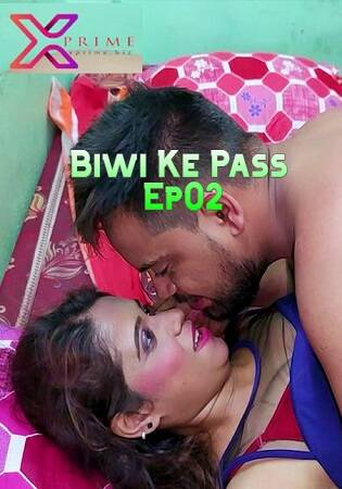 XPrime Biwi Ke Pass Ep02 UNCUT Video 2021 Full HD