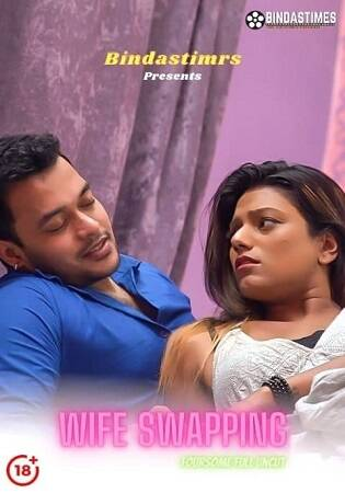 [BindasTimes] Wife Swapping Uncut (2021) Sexy Desi Xxx Video
