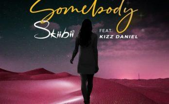 skiibii ft kizz daniel somebody mp3 download