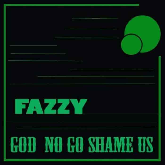fazzy God no go shame us