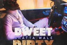 Photo of [Music] Shatta Wale – Dweet Dirty