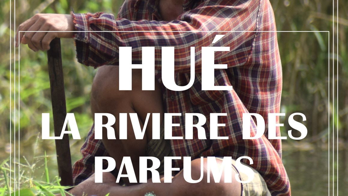 HUÉ – LA RIVIÈRE DES PARFUMS