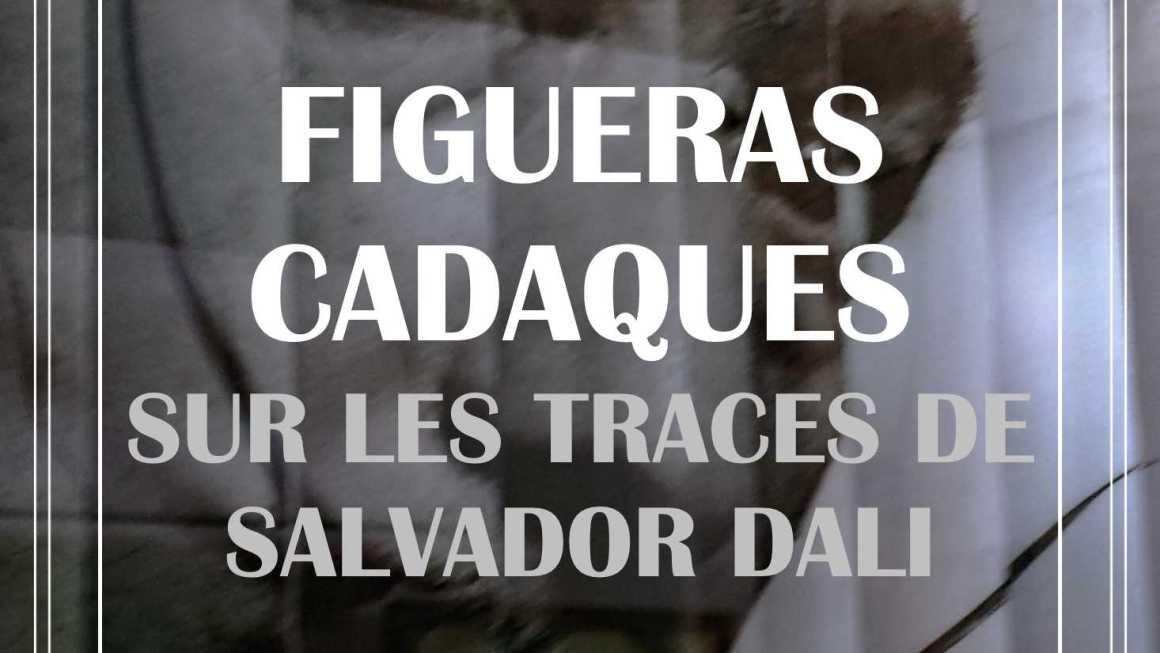 FIGUERAS, CADAQUES, SUR LES TRACES DE SALVADOR DALI