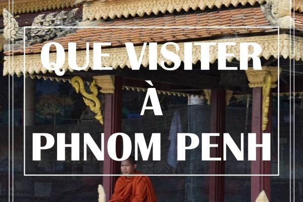 QUE VISITER A PHNOM PENH