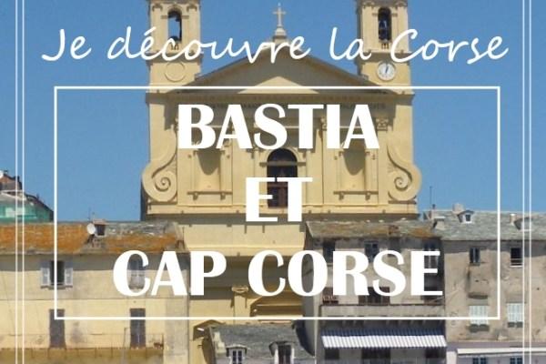DÉCOUVRIR LA CORSE : BASTIA ET LE CAP CORSE