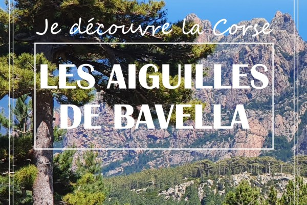 DÉCOUVRIR LA CORSE : LES AIGUILLES DE BAVELLA