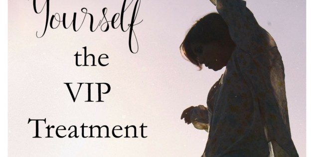 Give Yourself the VIP Treatment