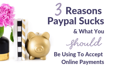 3 Reasons Paypal Sucks & What You SHOULD Be Using to Accept Online Payments