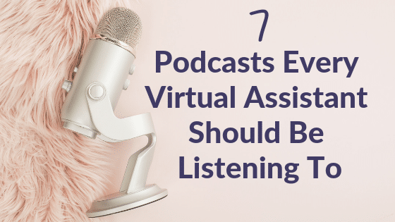 7 Podcasts Every Virtual Assistant Should Listen To!