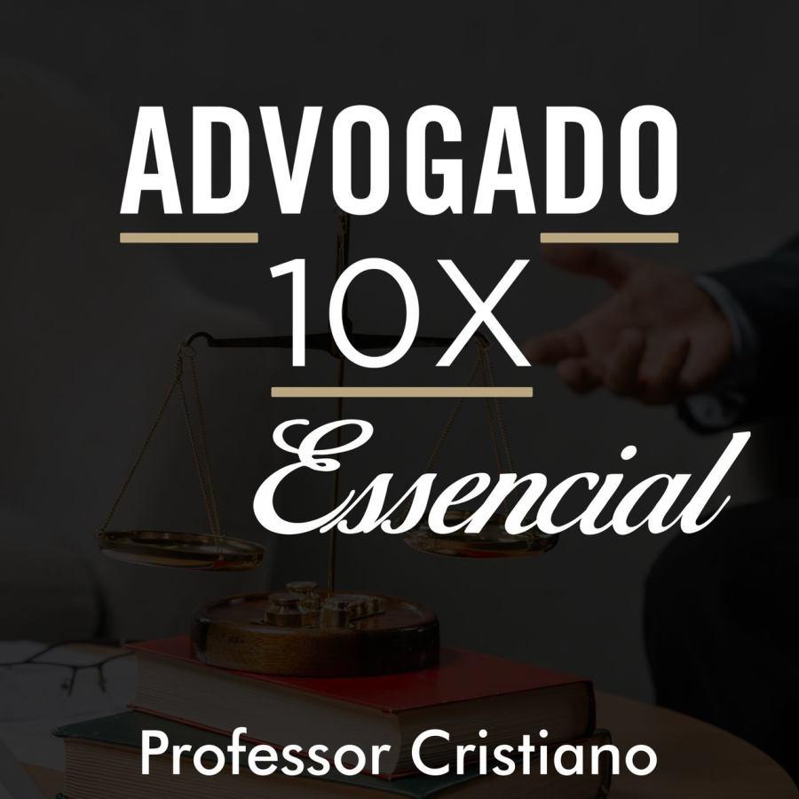 advogado 10x essencial professor cristiano é bom e funciona