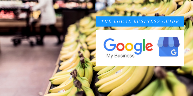 THE LOCAL BUSINESS GUIDE TO GOOGLE MY BUSINESS