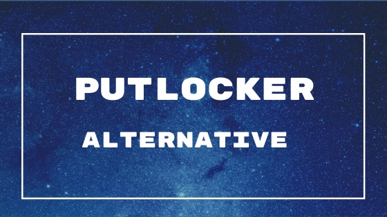 What is Putlocker and its alternative in 2020