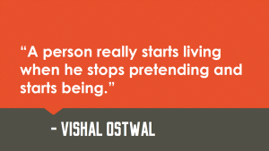 A person starts living when he stops pretending and starts being_Vishal_Ostwal_Quote