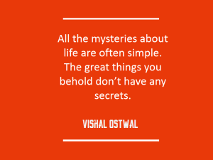 Mysteries about life are often simple - quote - Vishal Ostwal