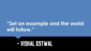 Set an example-Vishal Ostwal quote