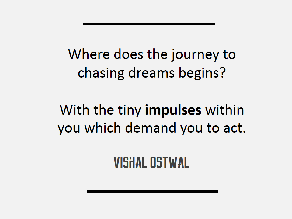 Where does the journey to chasing dreams begin - Vishal Ostwal Quotes