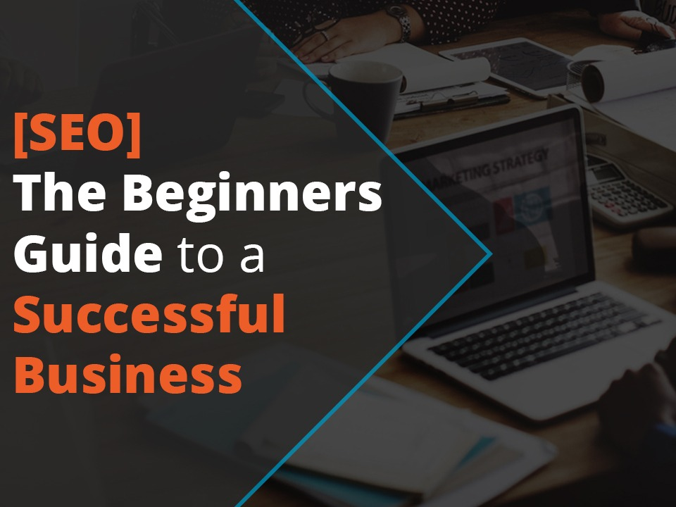 SEO- The Beginners Guide to a Successful Business