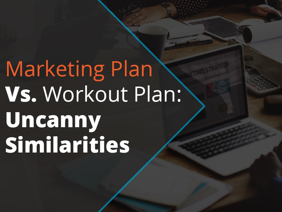 marketing plan Vs. workout plan