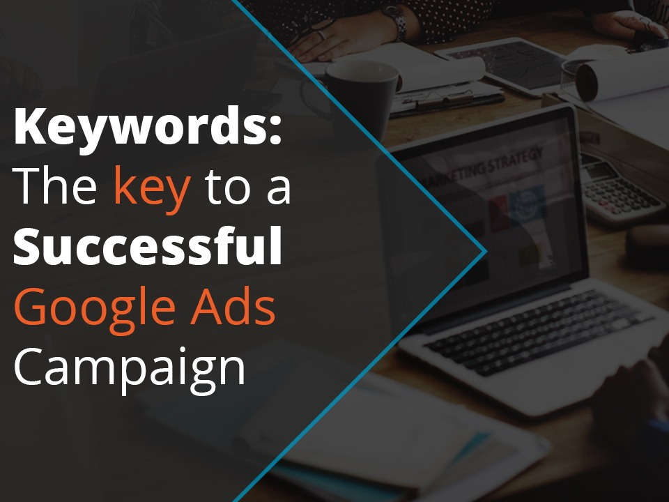 Keywords are the key to a successful Google Ads campaign.
