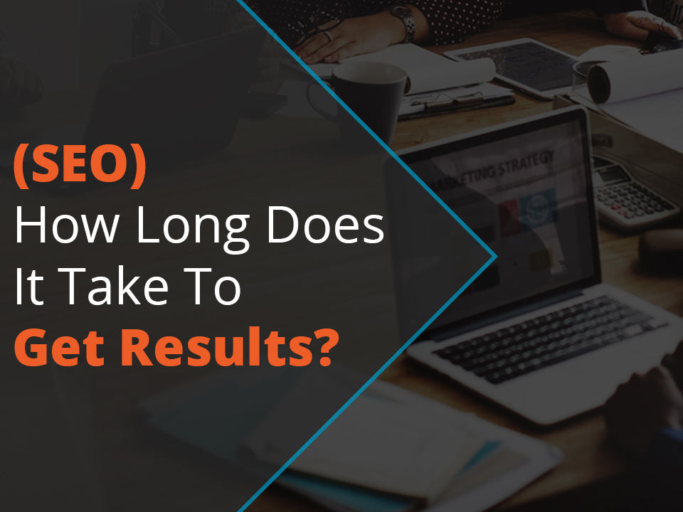 How long does it take to get results from SEO?