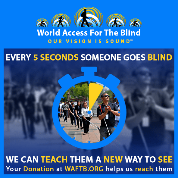 Every 5 seconds someone goes blind. We can teach them a new way to see. Your donation at waftb.org helps us to reach them. Image shows an outline of a stopwatch with 5 seconds highlighted in yellow and an inset photo of WAFTB Perceptual Navigation Instructor Juan Ruiz clapping his hands as he gauges the size of a square in Bangkok as he trains blind students there.