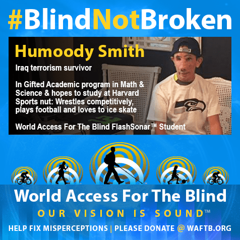 Iraq terrorism survivor; In gifted academic program in Math And science and hopes to study at Harvard. Sports nut: Wrestles competitively, plays football and loves to ice skate. World Access For The Blind FlashSonar Student. Image shows Humoody in a Seattle Seahawks T-SHirt with a blue cap worn backwards.