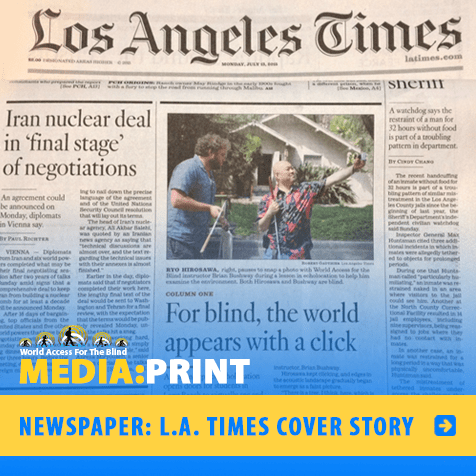 Media: Print. Newspaper: L.A. Times Cover Story. Image: Front page of L.A. Times shows a photo of WAFTB Perceptual Navigation Instructor Brian Bushway working with a blind student from Japan. The article headline reads: 'For the blind, the world appears a click away.'