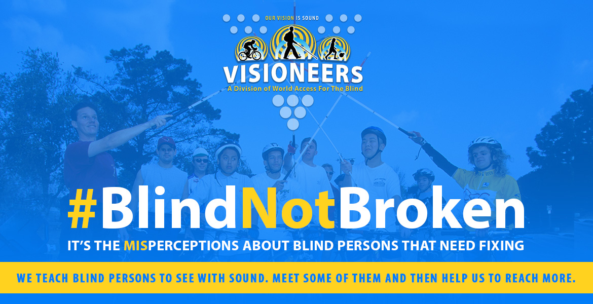 """Visioneers Blind Not Broken. It's the misperceptions about blind persons that need fixing. We teach blind persons to see with sound. Meet some of them and then help us to reach more. Image: Lead Visioneer Daniel Kish joins staff and students in an """"All for one and one for all"""" salute with their Perception canes while standing with their mountain bikes."""
