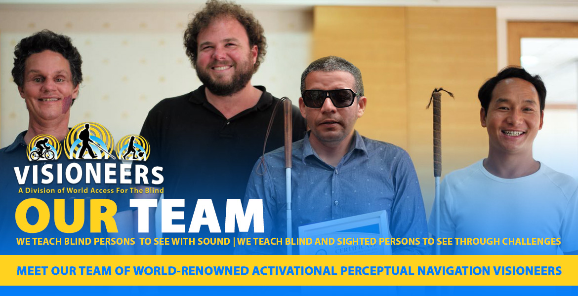 Our Team. Meet our team of world-renowned Activational Perceptual Navigation Visioneers. Image shows Daniel Kish, Brian Bushway, Juan Ruiz and Thomas Tajo standing for a photo together.