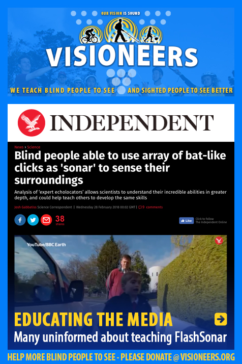 Educating the Media. Many uninformed about teaching FlashSonar. Image: Photo of the Idependent online. Headline: Blind people able to use array of bat-like clicks as 'sonar' to sense their surroundings. Analysis of 'expert echolocaters' allows scientists to understand their incredible abilities in greater depth, and could help teach others to develop the same skills. Photo shows a young male student in the UK leading a BBC reporter along a sidewalk while echolocating. Link to the article.