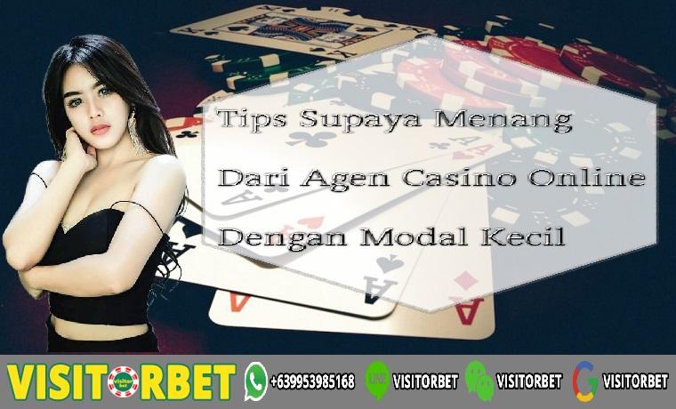 Tips Supaya Menang Dari Agen Casino Online Dengan Modal Kecil