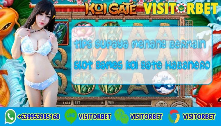 Tips Supaya Menang Bermain Slot Games Koi Gate Habanero