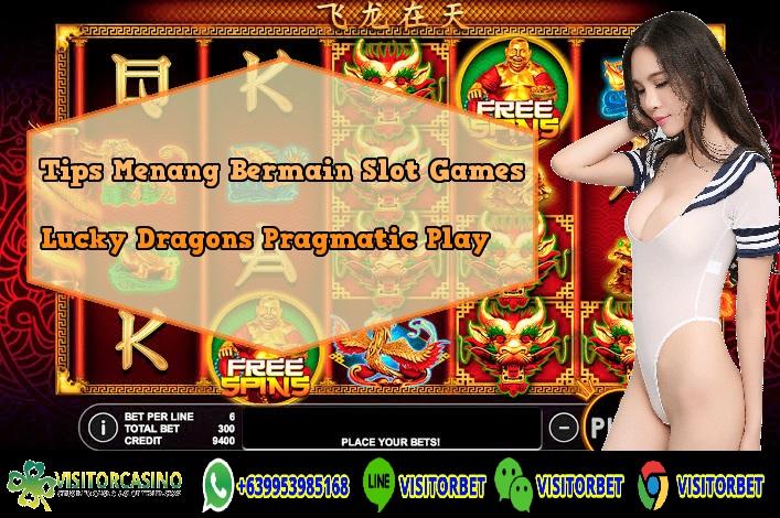 Tips Menang Bermain Slot Games Lucky Dragons Pragmatic Play