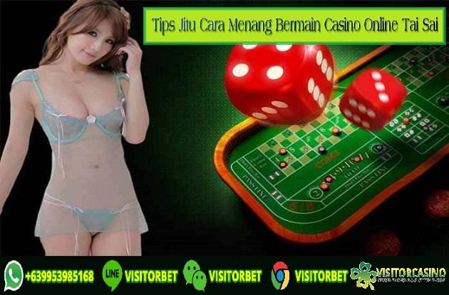Tips Jitu Cara Menang Bermain Casino Online Tai Sai