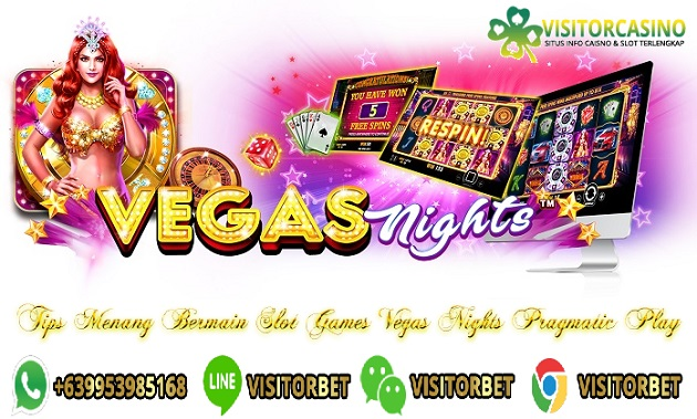 Tips Menang Bermain Slot Games Vegas Nights Pragmatic Play