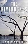 The Riverbones: Stumbling After Eden in the Jungles of Surinam (The Riverbones: Stumbling After Eden in the Jungles of Suriname)