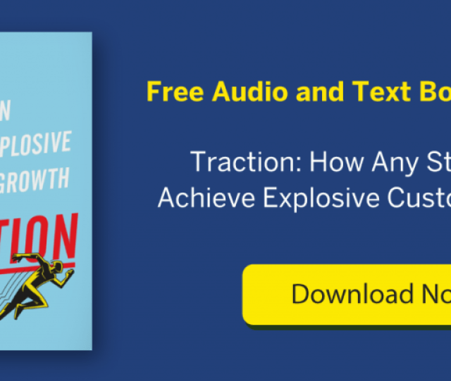 Traction Book How Any Startup Can Achieve Explosive Customer Growth Book Summary Download Now