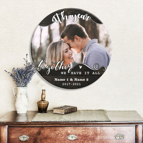 Personalized 4th Wedding Anniversary Gift For Her, 4 Years Anniversary Gift For Him, Together We Have It All Wood Round Sign H0