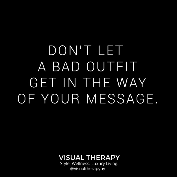 don't let a bad outfit get in the way of your message