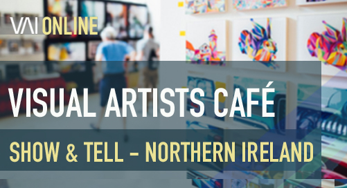 Visual Artists Café - Show & Tell with Northern Ireland based Artists