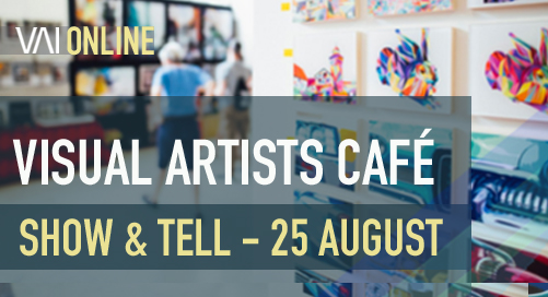 ONLINE: Visual Artists Café - Show + Tell (25 August)